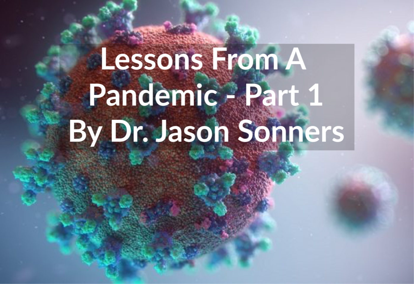 Lessons From A Pandemic - Part 1 By Dr. Jason Sonners